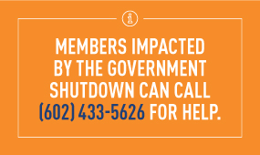 Members impacts by the government shutdown can call (602) 433 - 5626 for help