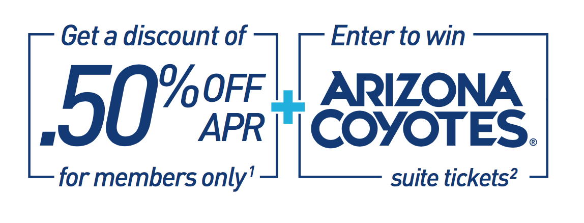 Get a discount of 0.5% off APR, for members only. Enter to win Arizona Coyotes suite tickets.