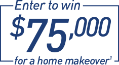 Enter to win $75,000 for a home makeover.